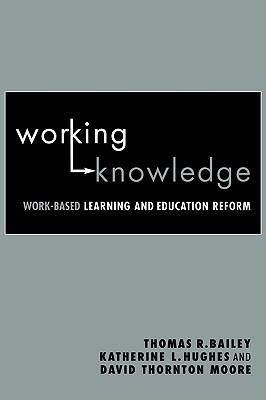 Working Knowledge By Bailey, Thomas R./ Hughes, Katherine L./ Moore, David Thorton